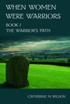When Women Were Warriors Book I The Warriors Path