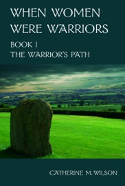 WHEN WOMEN WERE WARRIORS BOOK I: THE WARRIORS PATH