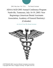 ADAA/AGD 2003 Annual Conference Program Nashville, Tennessee, July 16-19, 2003: New Beginnings (American Dental Assistants Association, Academy of General Dentistry) (Calendar)