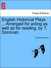 English Historical Plays ... Arranged For Acting As Well As For Reading, By T. Donovan. Vol. II