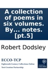 A Collection Of Poems In Six Volumes By Several Hands With Notes Pt5