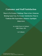 Customer and Staff Satisfaction: There is No Greater Challenge Than to have Someone Relying Upon You, No Greater Satisfaction Than to Vindicate His Expectation (Industry Spotlight) (Interview)