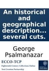 An Historical And Geographical Description Of Formosa An Island Subject To The Emperor Of Japan  To Which Is Prefixd A Preface In Vindication Of Himself From The Reflections Of A Jesuit  By George Psalmanaazaar  Illustrated With Several Cut