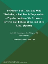 To Protect Bull Trout and Wild `Redsides,' a Bait Ban is Proposed for a Popular Section of the Mckenzie River is Bait Fishing at the End of Its Line? (Sports)