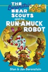The Berenstain Bears Chapter Book The Run-Amuck Robot
