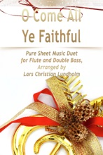 O Come All Ye Faithful - Pure Sheet Music Duet for Flute and Double Bass, Arranged By Lars Christian Lundholm