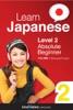 Learn Japanese - Level 2: Absolute Beginner Japanese (Enhanced Version)