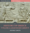 History Of Greece Volume 1 Legendary Greece From The Gods And Heroes To The Foundation Of The Olympic Games 776 BC