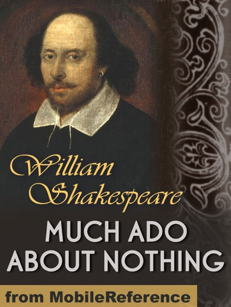 essays on much ado about nothing william shakespeare Much ado about nothing: much ado about nothing, comedy in five acts by william shakespeare, written probably in 1598–99 and printed in a quarto edition from the author's own manuscript in 1600.