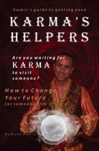 Karma's Helpers: How To Change Your Future (or Someone Else's)