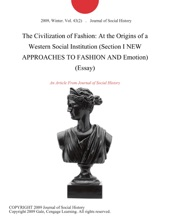 The Civilization of Fashion: At the Origins of a Western Social Institution (Section I NEW APPROACHES TO FASHION AND Emotion) (Essay)