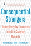 Consequential Strangers The Power Of People Who Dont Seem To Matter   But Really Do