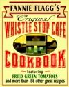 Fannie Flaggs Original Whistle Stop Cafe Cookbook