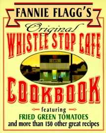 Fannie Flagg's Original Whistle Stop Cafe Cookbook - Fannie Flagg