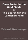 Dave Porter In The Gold Fields Or The Search For The Landslide Mine