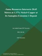 -Sama Resources Intersects 20.65 Metres At 1.17% Nickel+Copper At Its Samapleu Extension 1 Deposit