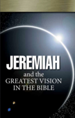 Jeremiah and the Greatest Vision In the Bible