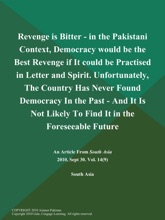 Revenge is Bitter - in the Pakistani Context, Democracy would be the Best Revenge if It could be Practised in Letter and Spirit. Unfortunately, The Country has Never Found Democracy in the Past - and It is Not Likely to Find It in the Foreseeable Future