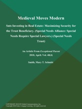 Medieval Moves Modern: Snts Investing in Real Estate: Maximizing Security for the Trust Beneficiary (Special Needs Alliance: Special Needs Require Special Lawyers.) (Special Needs Trust)