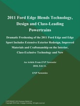 2011 Ford Edge Blends Technology, Design and Class-Leading Powertrains; Dramatic Freshening of the 2011 Ford Edge and Edge Sport Includes Extensive Exterior Redesign, Improved Materials and Craftsmanship on the Interior, Class-Exclusive Technology and New