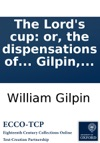 The Lords Cup Or The Dispensations Of Providence With Regard To Good And Evil Considered In A Sermon By William Gilpin