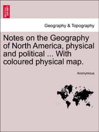 Notes On The Geography Of North America Physical And Political With Coloured Physical Map