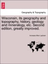 Wisconsin Its Geography And Topography History Geology And Mineralogy Etc Second Edition Greatly Improved