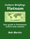 Culture Briefing Vietnam - Your Guide To Vietnamese Culture And Customs