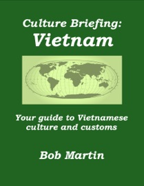 CULTURE BRIEFING: VIETNAM - YOUR GUIDE TO VIETNAMESE CULTURE AND CUSTOMS
