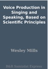 Voice Production In Singing And Speaking Based On Scientific Principles