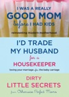 I Was A Really Good Mom Before I Had Kids  Id Trade My Husband For A Housekeeper  Dirty Little Secrets From Otherwise Perfect Moms