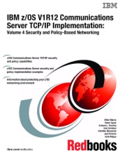 IBM Z/OS V1R12 Communications Server TCP/IP Implementation: Volume 4 Security And Policy-Based Networking