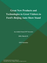 Great New Products and Technologies to Greet Visitors to Ford's Beijing Auto Show Stand