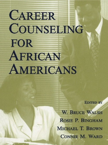 W. Bruce Walsh, Rosie P. Bingham, Michael T. Brown, Connie M. Ward & Samuel H. Osipow - Career Counseling for African Americans