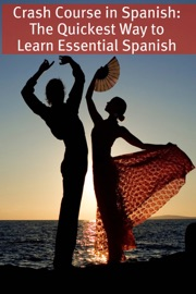 Crash Course In Spanish The Quickest Way To Learn Essential Spanish
