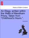 An Elegy Written Within The Walls Of Mendham Priory Taken From Childhoods Hours