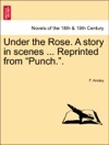 Under The Rose A Story In Scenes  Reprinted From Punch