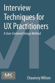 Interview Techniques for UX Practitioners - Chauncey Wilson