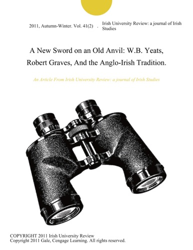 Irish University Review: a journal of Irish Studies - A New Sword on an Old Anvil: W.B. Yeats, Robert Graves, And the Anglo-Irish Tradition.