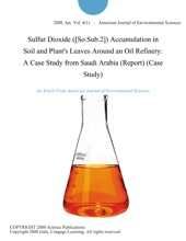 Sulfur Dioxide ([So.Sub.2]) Accumulation In Soil And Plant's Leaves Around An Oil Refinery: A Case Study From Saudi Arabia (Report) (Case Study)