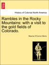 Rambles In The Rocky Mountains With A Visit To The Gold Fields Of Colorado