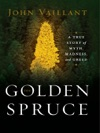 The Golden Spruce A True Story Of Myth Madness And Greed