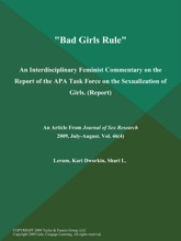 Bad Girls Rule: An Interdisciplinary Feminist Commentary On The Report Of The APA Task Force On The Sexualization Of Girls (Report)