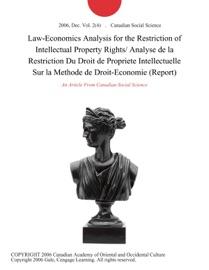 Law Economics Analysis For The Restriction Of Intellectual Property Rights Analyse De La Restriction Du Droit De Propriete Intellectuelle Sur La Methode De Droit Economie Report