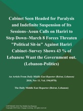 Cabinet Seen Headed for Paralysis and Indefinite Suspension of Its Sessions--Aoun Calls on Hariri to Step Down--March 8 Forces Threaten
