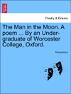 The Man In The Moon A Poem  By An Under-graduate Of Worcester College Oxford