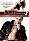 The Art Of Domination 2 Photo Slave A Domination And Submission Romance Serial