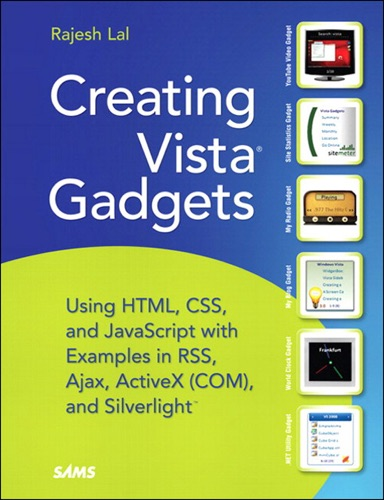 Creating Vista Gadgets Using HTML CSS and JavaScript with Examples in RSS Ajax ActiveX COM and Silverlight