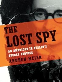 THE LOST SPY: AN AMERICAN IN STALINS SECRET SERVICE