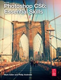 Photoshop CS6 Public Beta: Essential Skills - Mark Galer & Philip Andrews